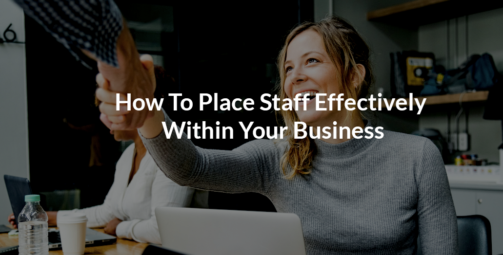 How to place staff effectively within your business