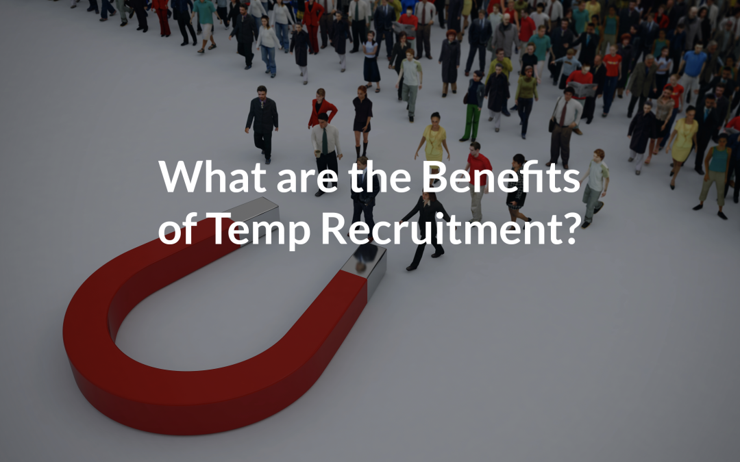 What are the Benefits of Temp Recruitment?