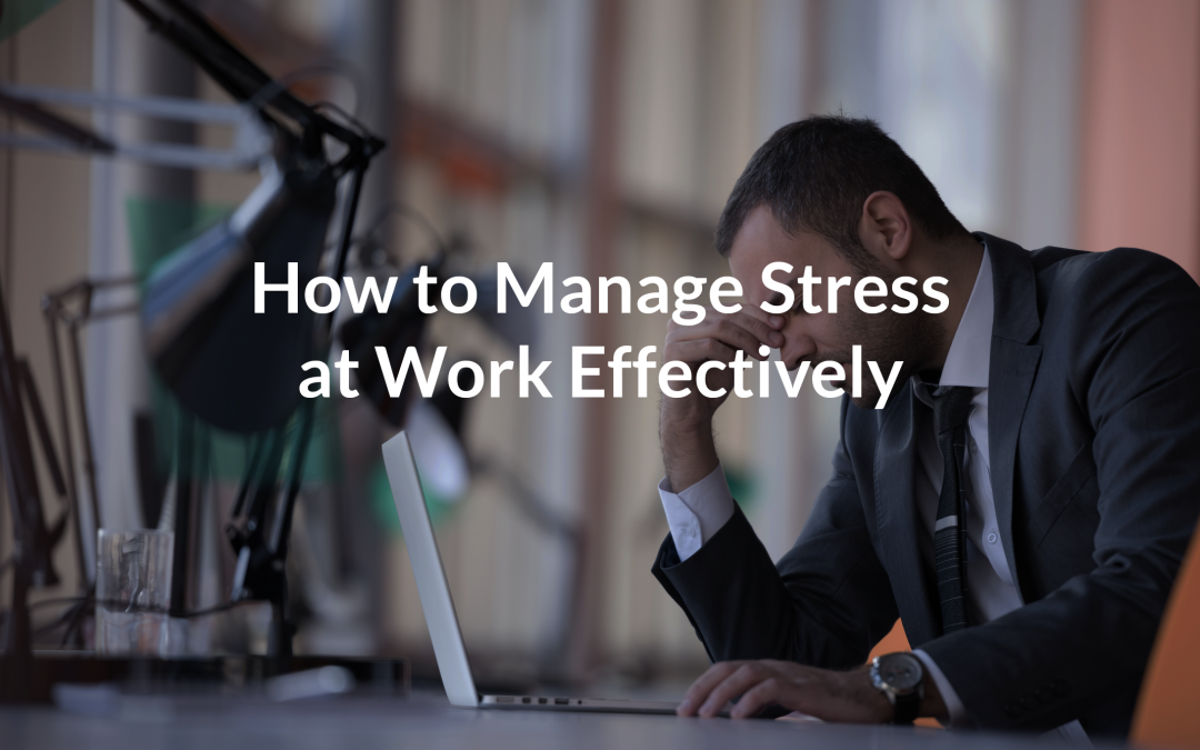How to Manage Stress at Work Effectively