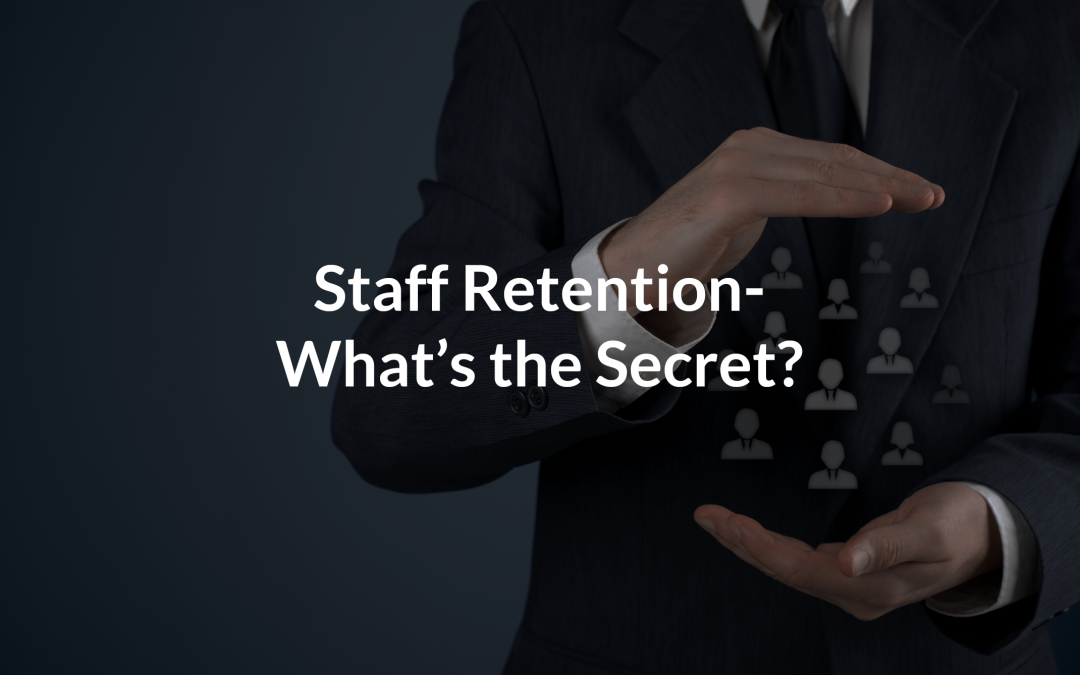 Staff Retention- What's the Secret?