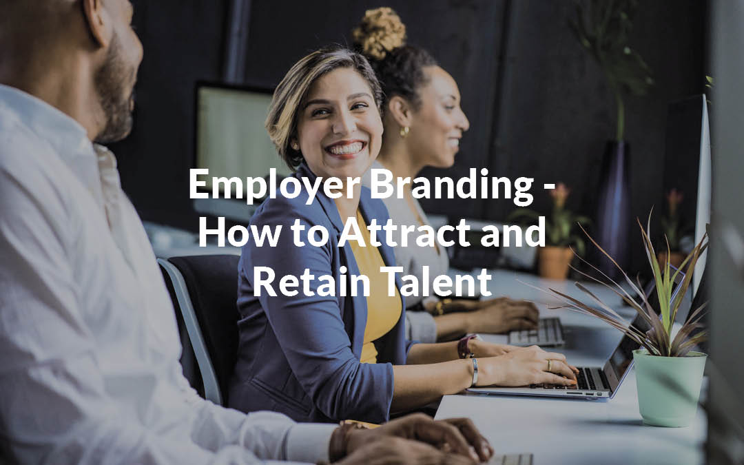 Employer Branding – How to Attract and Retain Talent