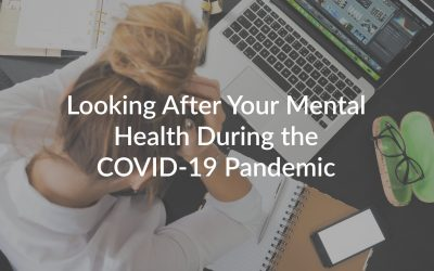 Looking After Your Mental Health During the COVID-19 Pandemic