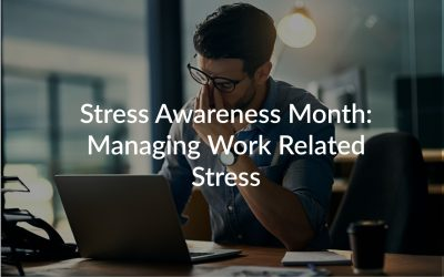 Stress Awareness Month: Managing Work Related Stress
