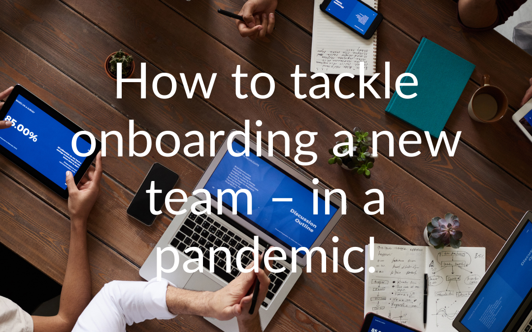 How to tackle onboarding a new team – in a pandemic!